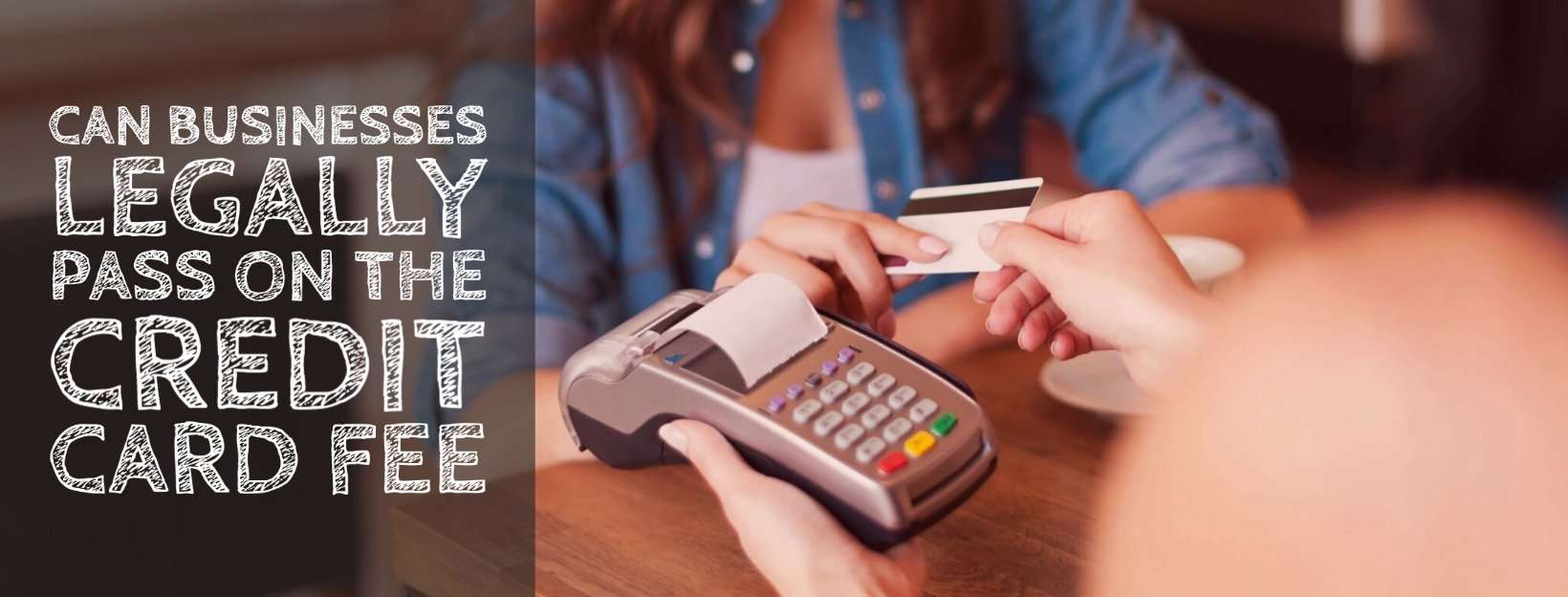 Can Businesses Legally pass on the credit card fee_